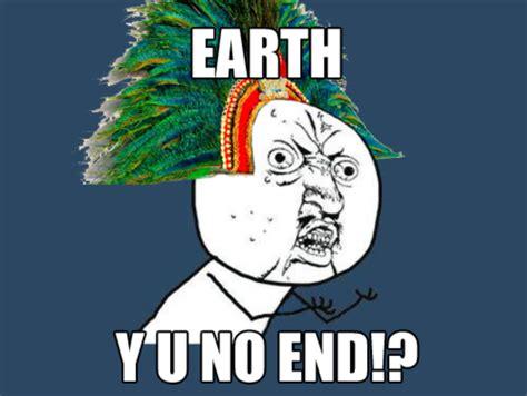 U Meme - mayan prophecy quot y u no quot guy know your meme
