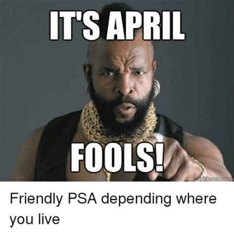 Www Meme - it s april fools meme com friendly psa depending where
