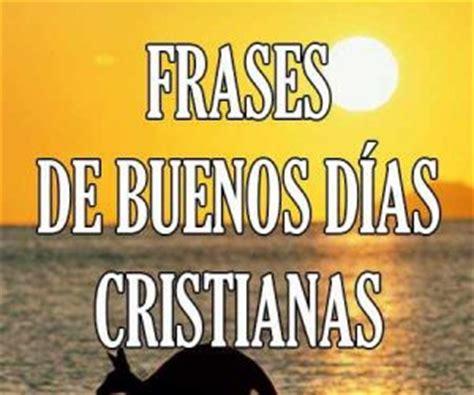 imagenes cristianas de buenos dias para alguien especial frases y mensajes de buenos d 205 as bonitos cortos y