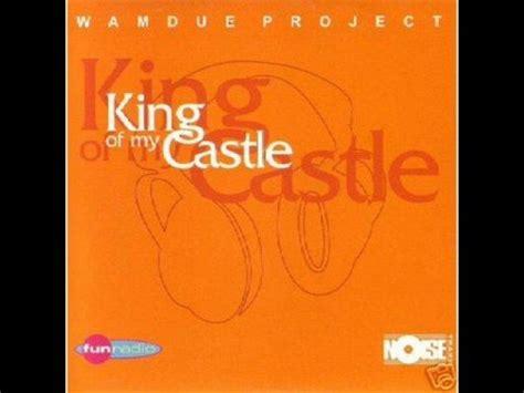 My Castle My Castle wamdue project king of my castle rowald steyn club mix