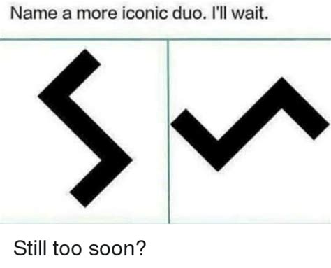 A More by Name A More Iconic Duo I Ll Wait Reddit Meme On Me Me