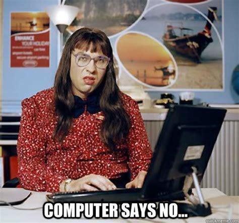 Computer Says No Meme - little britain memes quickmeme