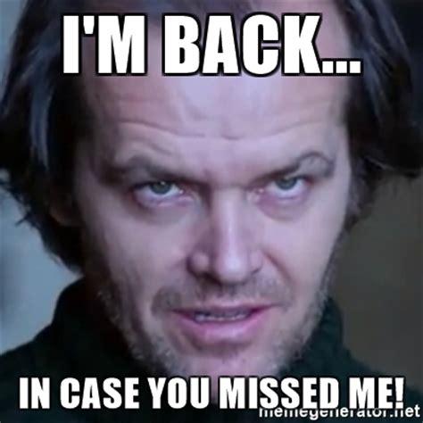 Im Back Meme - i m back in case you missed me jack nicholson meme