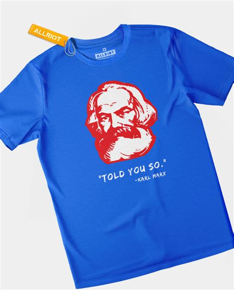 So Are You T Shirt karl marx t shirt i told you so marxist t shirts