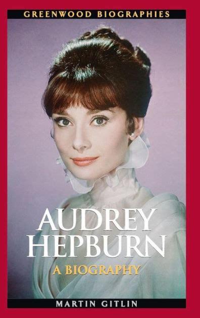 biography book audrey hepburn audrey hepburn a biography by martin gitlin hardcover