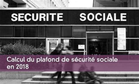Plafond Mensuel Securité Sociale by Les Modalit 233 S De Calcul Du Plafond De S 233 Curit 233 Sociale En 2018
