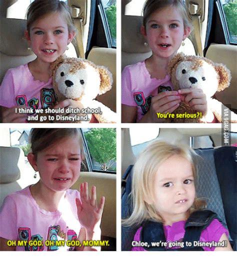 Chloe Disneyland Meme - i think we should ditch school and go to disneyland oh my