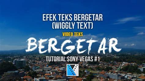 tutorial sony vegas pro 13 bahasa indonesia tutorial sony vegas efek teks bergetar wiggly text 1