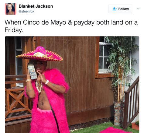 Cinco De Mayo Meme - funniest memes from cinco de mayo 2017 payday bossip