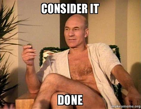 I Want To Fuck Meme - consider it done sexual picard make a meme