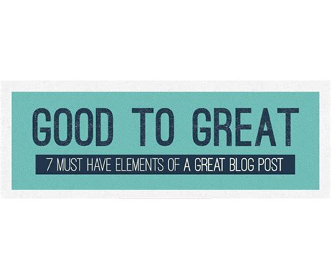 7 Great Blogs by To Great 7 Must Elements Of A Great Post