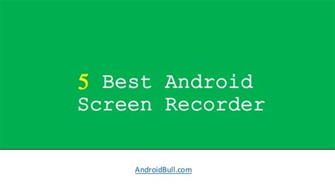 best screen recorder for android 5 best android screen recorder of all the time android bull