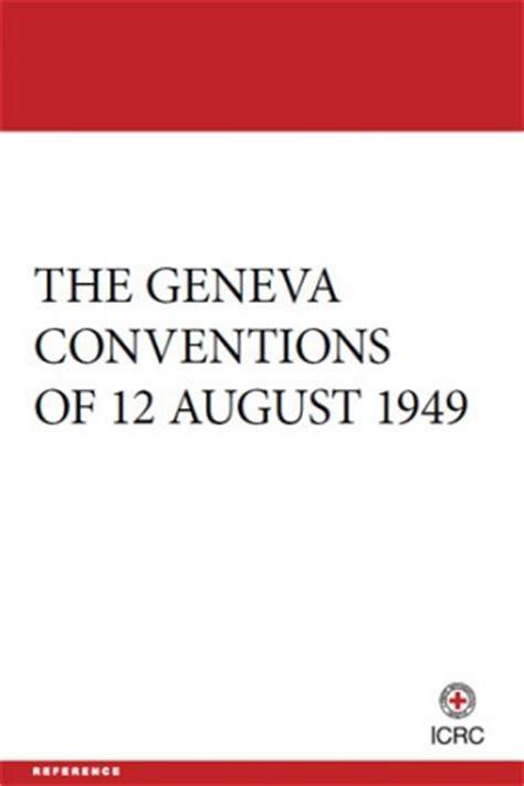 geneva convention the geneva conventions of 12 august 1949 international