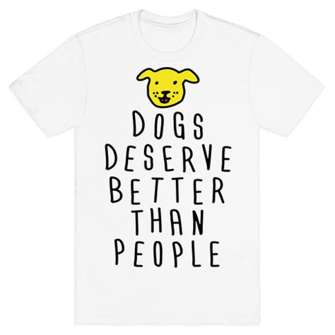 dogs deserve better gift for owners t shirts tanks coffee mugs and gifts lookhuman