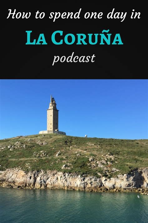 how to spend day single how to spend one day in la coru 241 a podcast travel