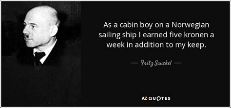 Cabin Boy Quotes by Fritz Sauckel Quote As A Cabin Boy On A Sailing