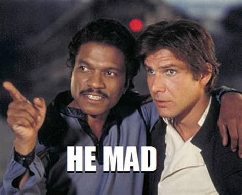 Oh He Mad Meme - the rebel base nerdylooking he mad lando s not a system