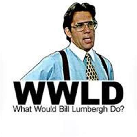 Bill Lumbergh Meme - related keywords suggestions for lumbergh meme