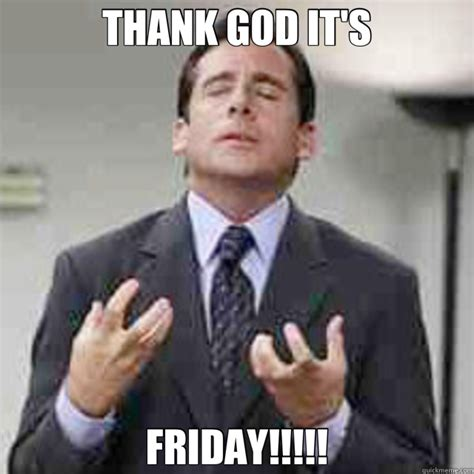 Thank God Its Friday Memes - tgif memes quickmeme