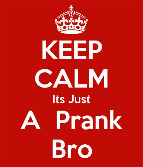 Its Just A Crush by Keep Calm Its Just A Prank Bro Poster Goddem Keep Calm