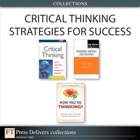 critical thinking skills and strategies for success and smarter decisions books critical thinking strategies for success by judy chartrand