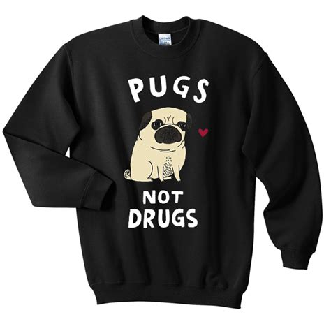 pugs not drugs sweater pugs not drugs sweatshirt