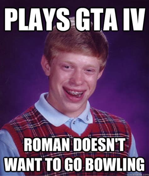 Bowling Memes - plays gta iv roman doesn t want to go bowling bad luck