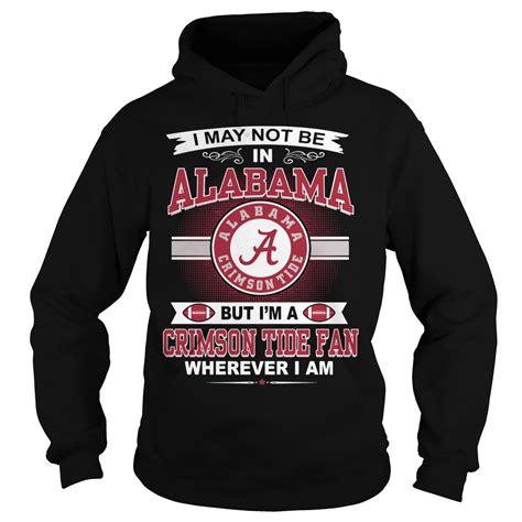 alabama crimson tide fan shop i may not be in alabama but i m crimson tide fan wherever