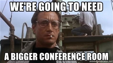 Conference Room Meme - we re going to need a bigger conference room jaws meme