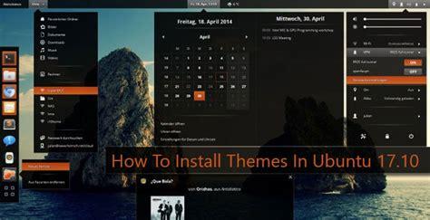 themes ubuntu 17 10 how to install themes in ubuntu 17 10 technastic