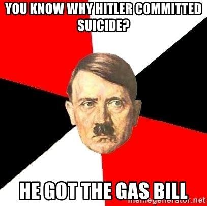Hitler Meme - you know why hitler committed suicide he got the gas bill