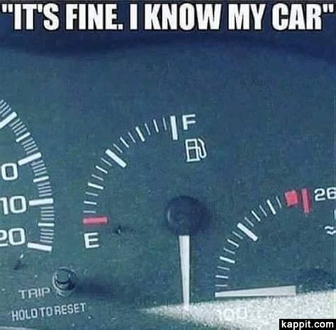Ran Out Of Gas Meme - quot it s fine i know my car quot