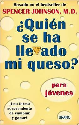 libro who moved my cheese quien se ha llevado mi queso para jovenes who moved my cheese for teens by spencer