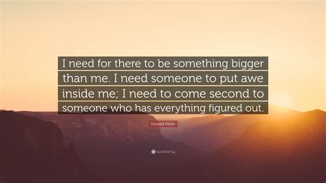 something bigger than me books donald miller quote i need for there to be something