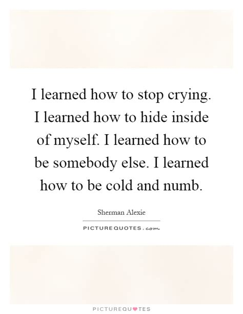 how to stop a from indoors i learned how to stop i learned how to hide inside of picture quotes
