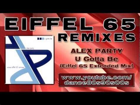 alex u gotta be alex u gotta be eiffel 65 extended mix