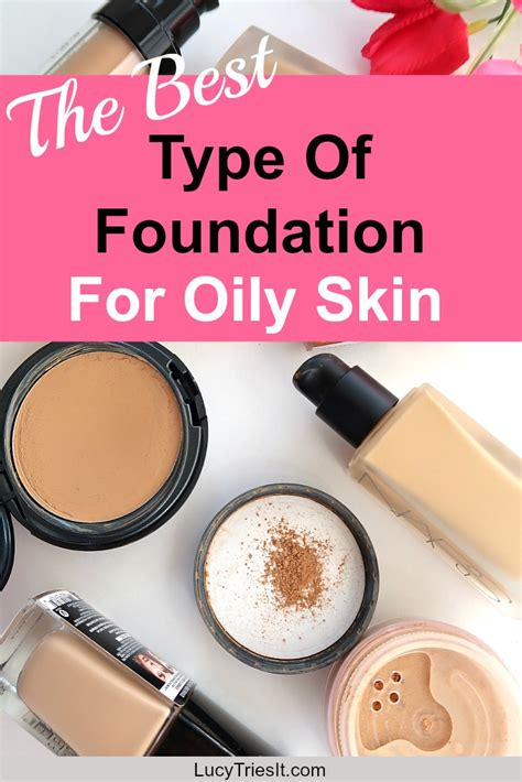 best kind of foundation what s the best type of foundation for oily skin