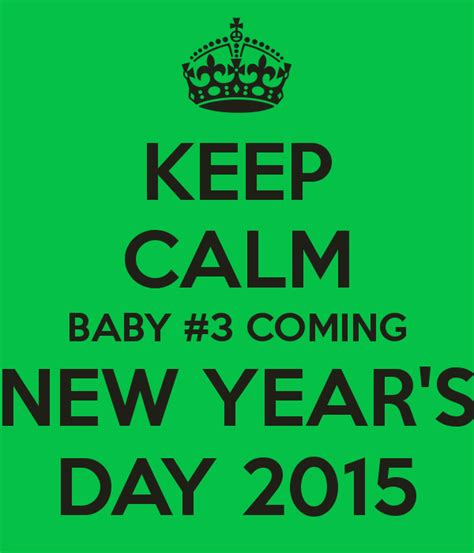 s day new 2015 keep calm baby 3 coming new year s day 2015 poster