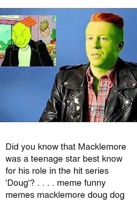 Doug Meme - did you know that macklemore was a teenage star best know