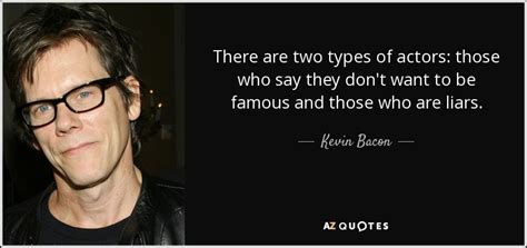kevin bacon quote there are two types of actors those