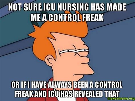 Control Freak Meme - nurse humor memes and the o jays on pinterest