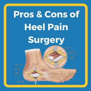 Pros Cons Of Heel Pain Surgery Heel That Pain Planters Fasciitis Surgery
