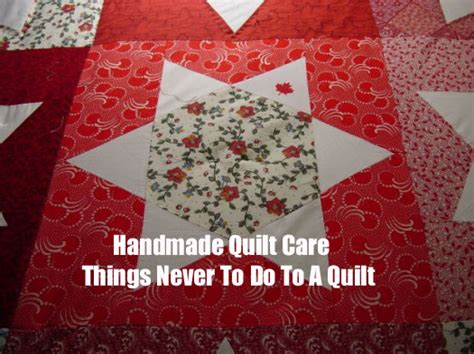 How To Clean Handmade Quilts - handmade quilt care things never to do to a quilt