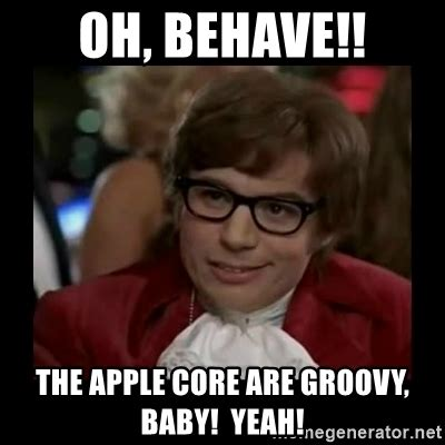 Austin Powers Meme Generator - oh behave the apple core are groovy baby yeah