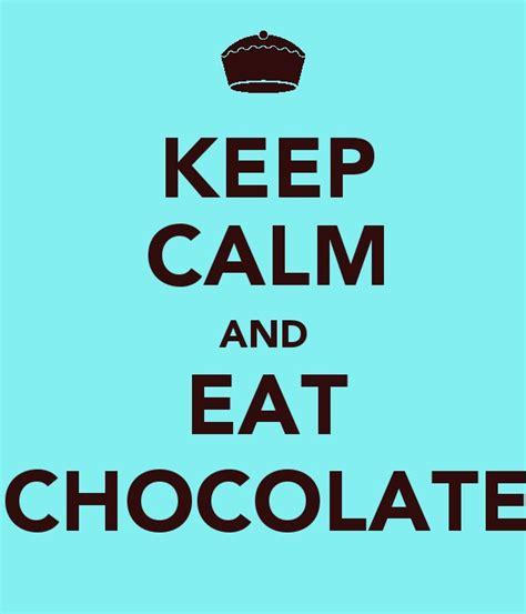 imagenes de keep calm and eat chocolate i love chocolate girls quotes quotesgram