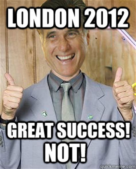 Great Success Meme - london 2012 great success not borat romney quickmeme