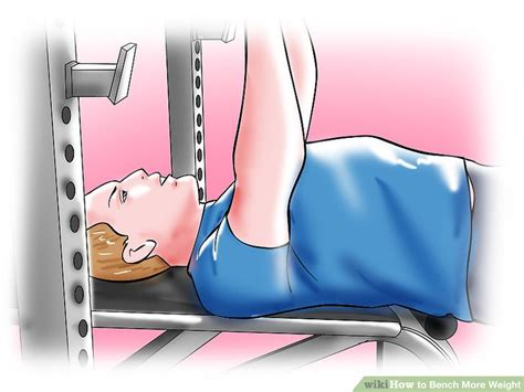 how to bench more how to bench more weight with pictures wikihow