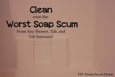 how to clean soap scum from bathtub how to clean even the worst soap scum sweet home sodas