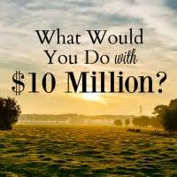 What Do You Do With An Mba by What Would You Do With 10 Million Mba Sahm