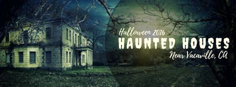 haunted houses in california haunted houses 2016 near vacaville ca
